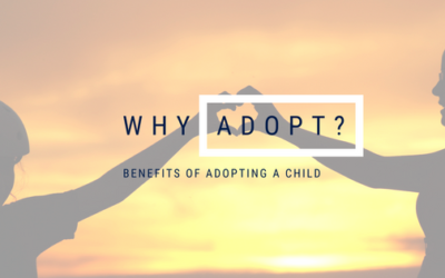Why Should I Adopt? Benefits of Adopting a Child